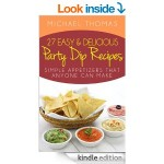 Amazon FREE Kindle Book of the Day – 27 Easy and Delicious Party Dip Recipes: Simple Appetizers That Anyone Can Make!