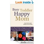 Amazon FREE Kindle Book of the Day – Busy Toddler, Happy Mom: Over 280 Activities to Engage your Toddler in Small Motor and Gross Motor Activities, Crafts, Language Development and Sensory Play